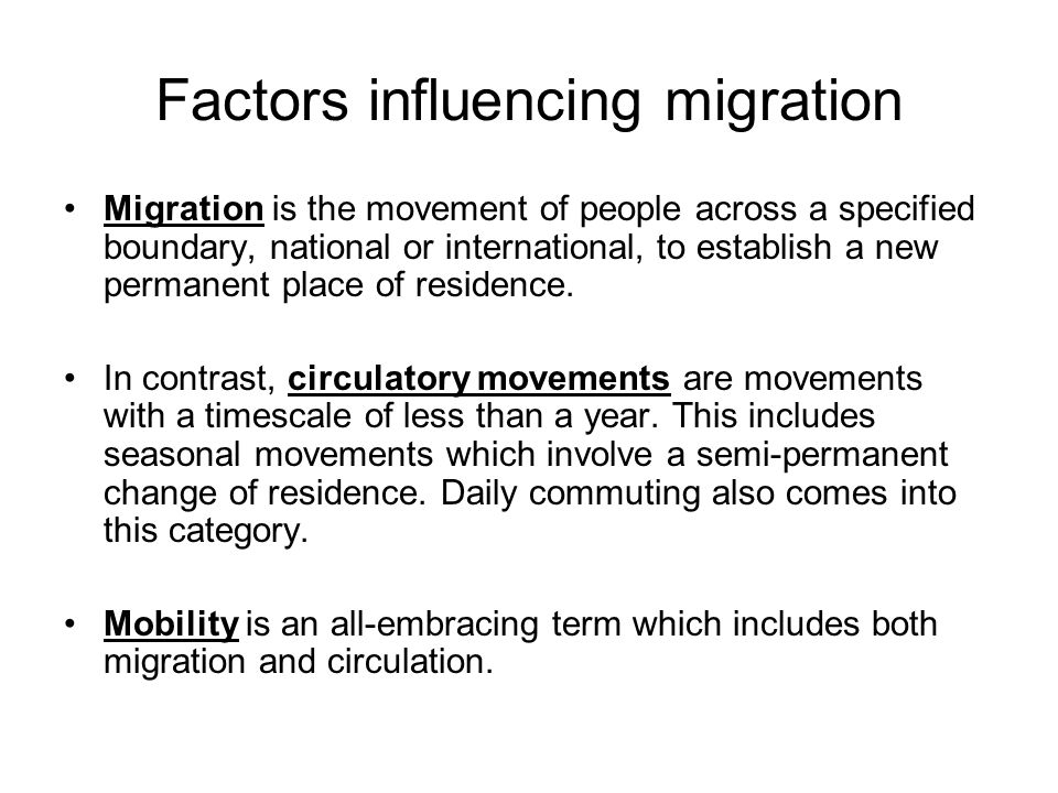 Factors influencing migration Migration is the movement of people across a specified boundary, national or international, to establish a new permanent place of residence.