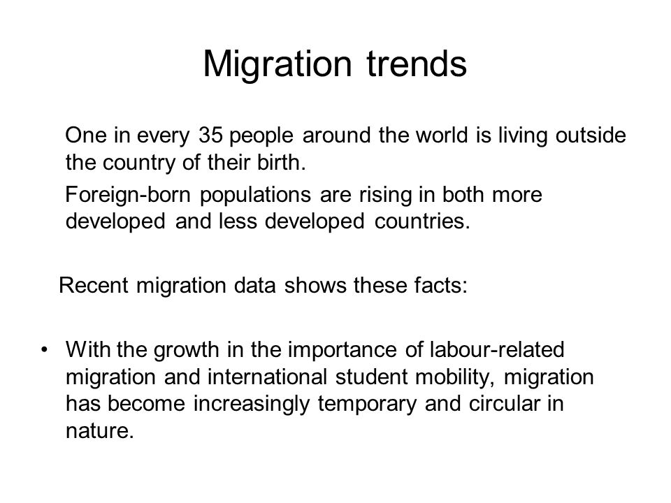 Migration trends One in every 35 people around the world is living outside the country of their birth.