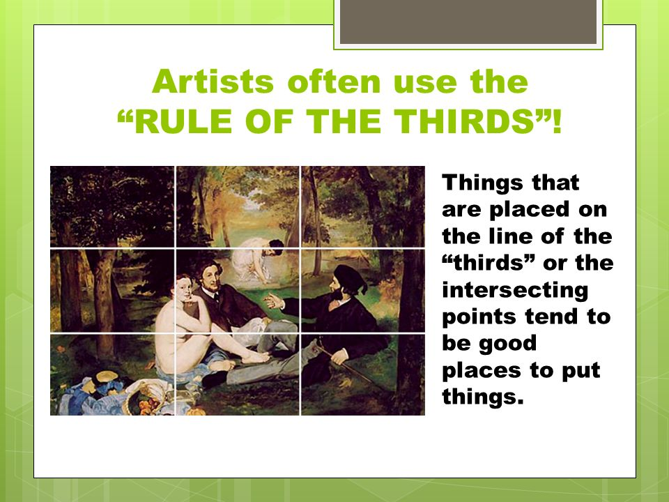 Artists often use the RULE OF THE THIRDS .