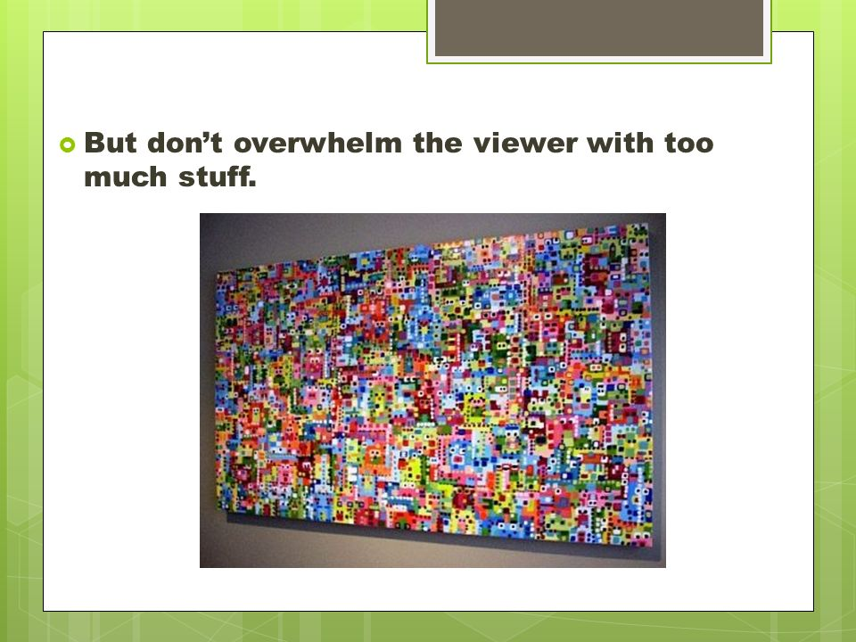  But don't overwhelm the viewer with too much stuff.