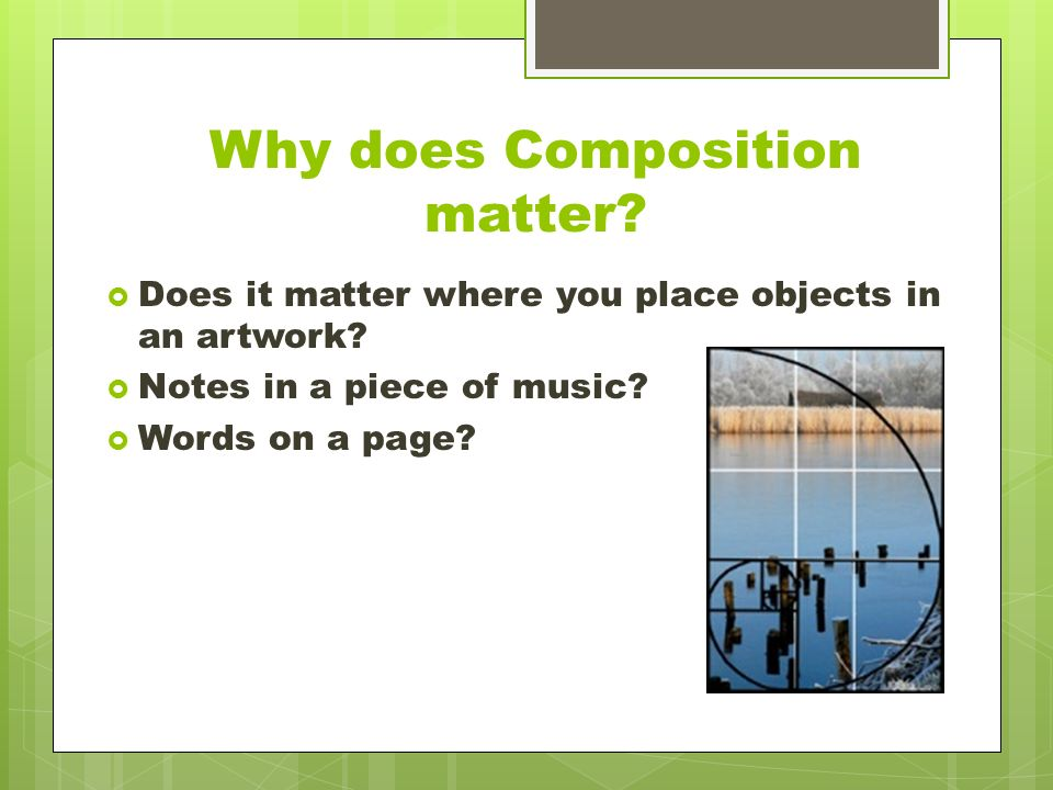 Why does Composition matter.  Does it matter where you place objects in an artwork.