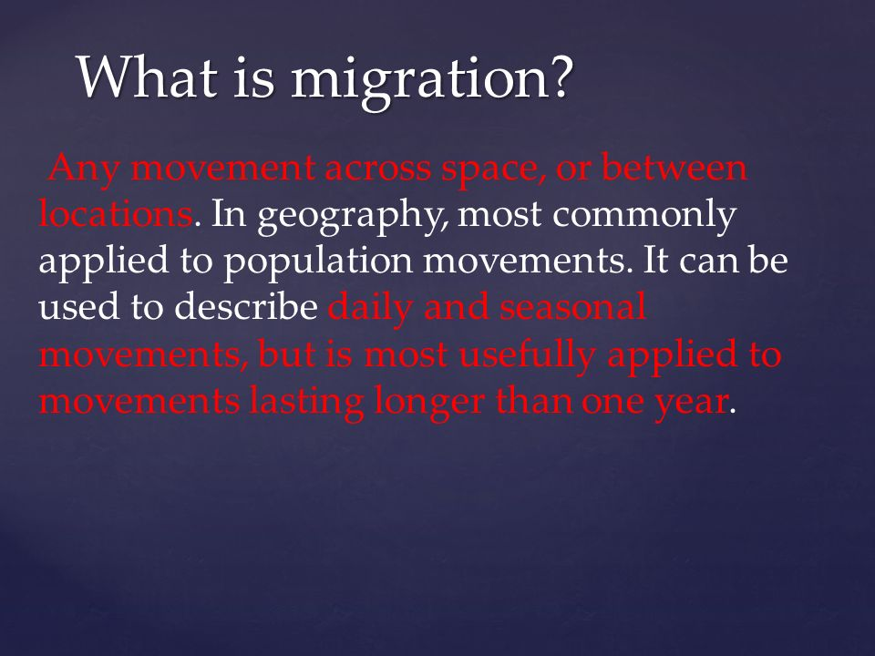 What is migration. Any movement across space, or between locations.