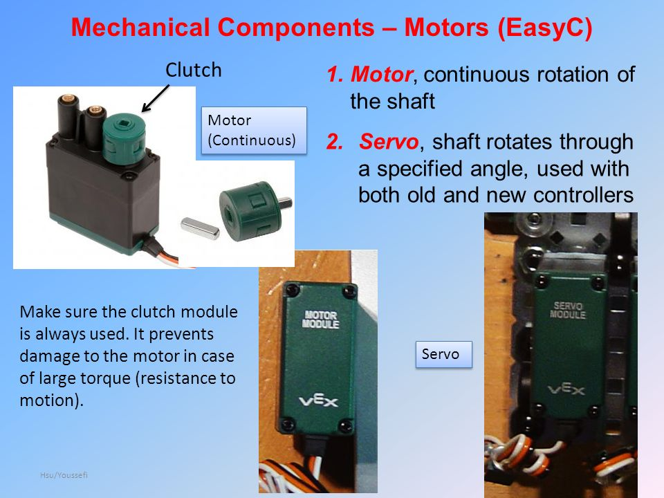 Mechanical Components – Motors (EasyC) 1.Motor, continuous rotation of the shaft Clutch Make sure the clutch module is always used.