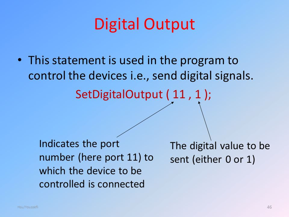 Digital Output This statement is used in the program to control the devices i.e., send digital signals.