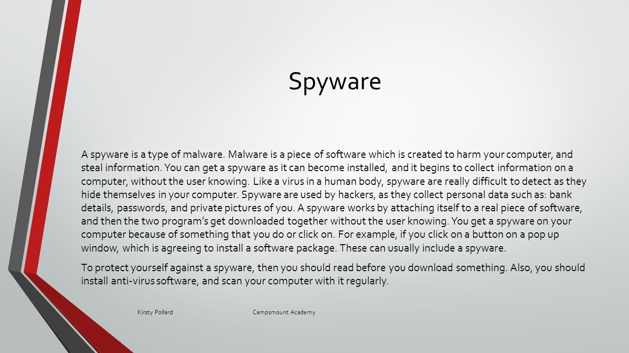 Spyware A spyware is a type of malware.
