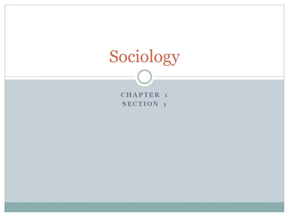 CHAPTER 1 SECTION 1 Sociology
