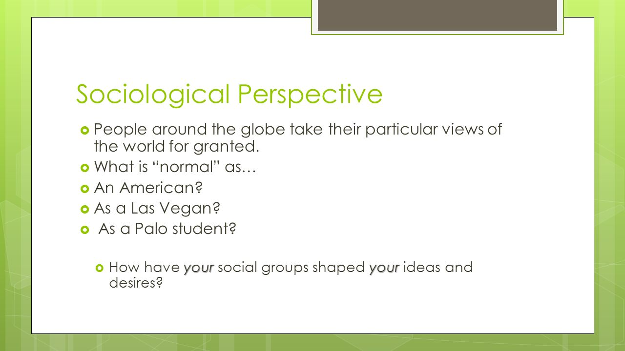 Sociological Perspective  People around the globe take their particular views of the world for granted.