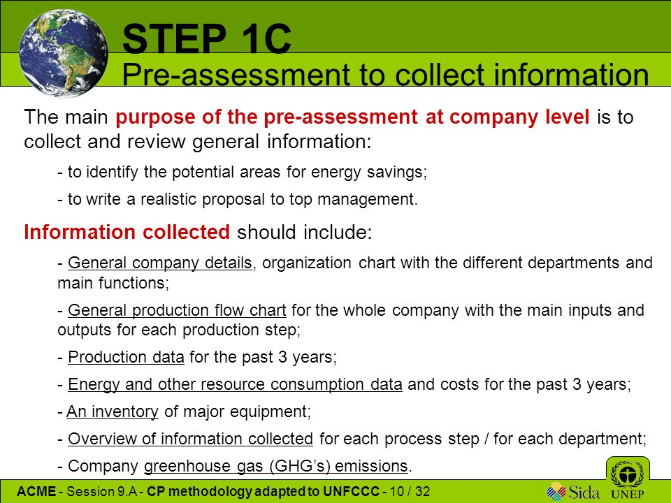 The main purpose of the pre-assessment at company level is to collect and review general information: - to identify the potential areas for energy savings; - to write a realistic proposal to top management.