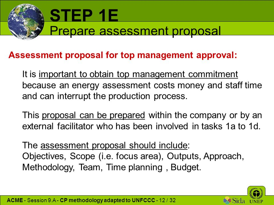 Assessment proposal for top management approval: It is important to obtain top management commitment because an energy assessment costs money and staff time and can interrupt the production process.