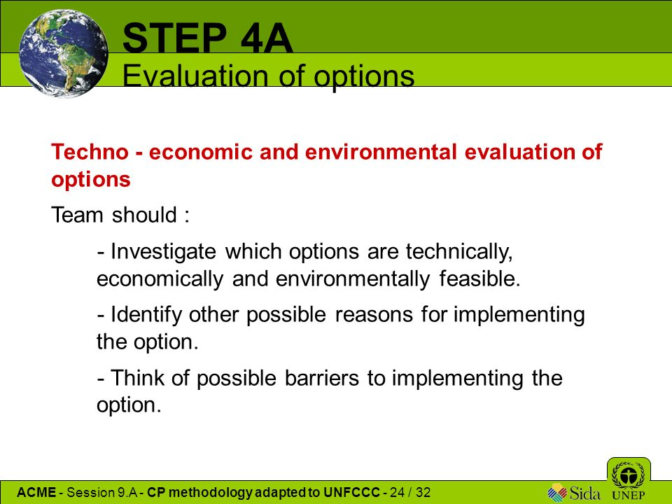 Techno - economic and environmental evaluation of options Team should : - Investigate which options are technically, economically and environmentally feasible.
