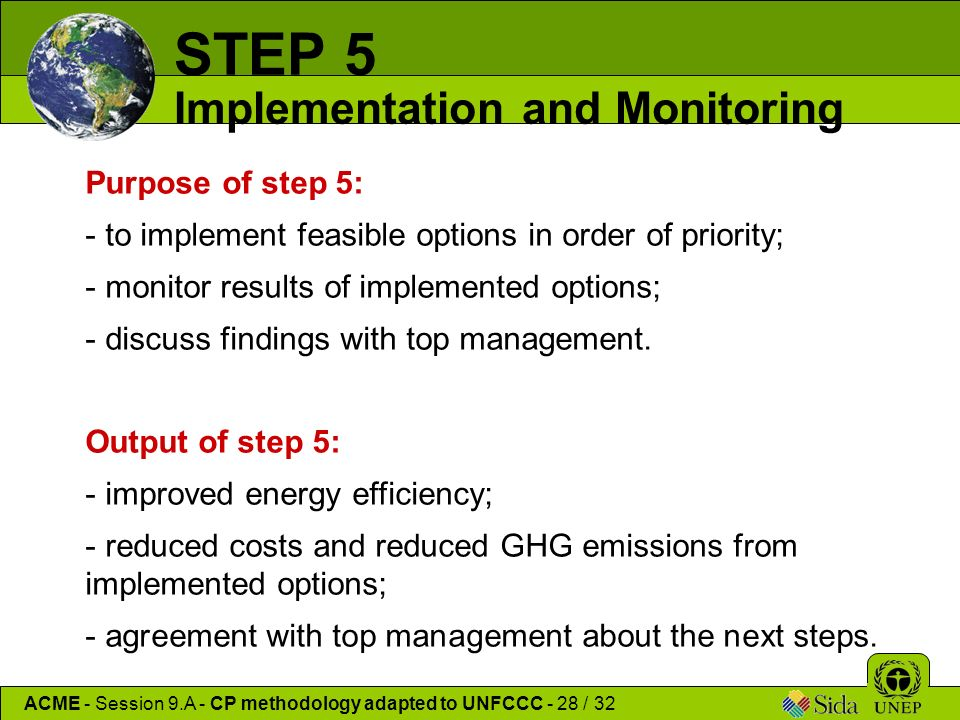 Purpose of step 5: - to implement feasible options in order of priority; - monitor results of implemented options; - discuss findings with top management.