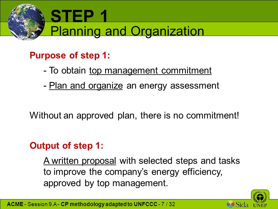 Purpose of step 1: - To obtain top management commitment - Plan and organize an energy assessment Without an approved plan, there is no commitment.