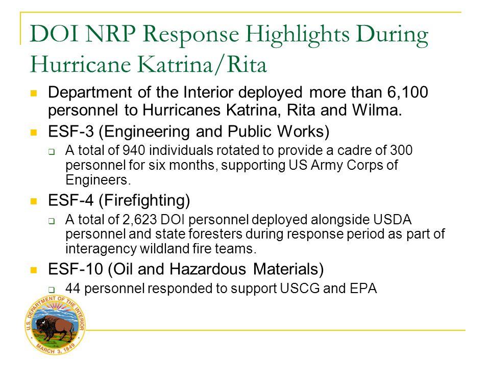 DOI NRP Response Highlights During Hurricane Katrina/Rita Department of the Interior deployed more than 6,100 personnel to Hurricanes Katrina, Rita and Wilma.