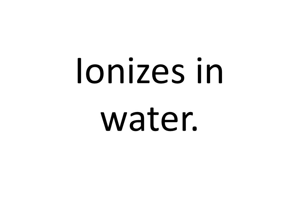 Ionizes in water.