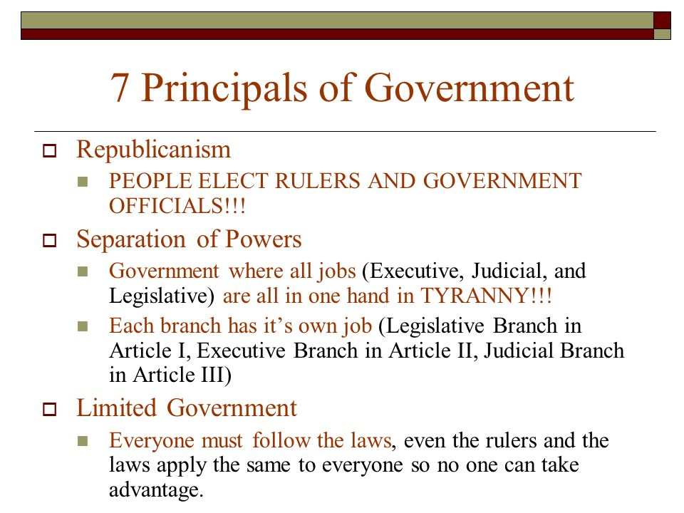 7 Principals of Government  Republicanism PEOPLE ELECT RULERS AND GOVERNMENT OFFICIALS!!.