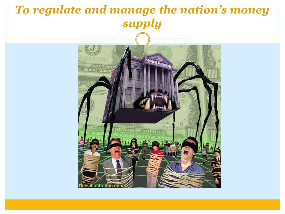 To regulate and manage the nation's money supply
