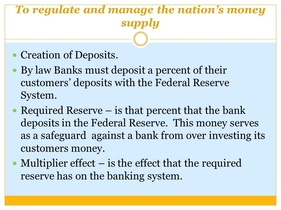 To regulate and manage the nation's money supply Creation of Deposits.