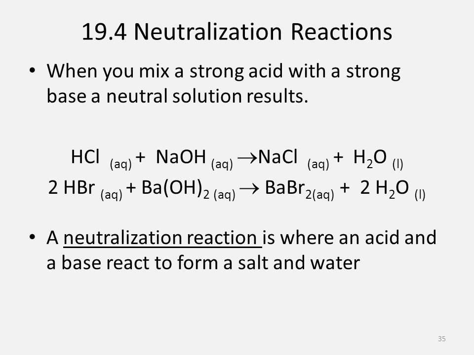 19.4 Neutralization Reactions When you mix a strong acid with a strong base a neutral solution results.