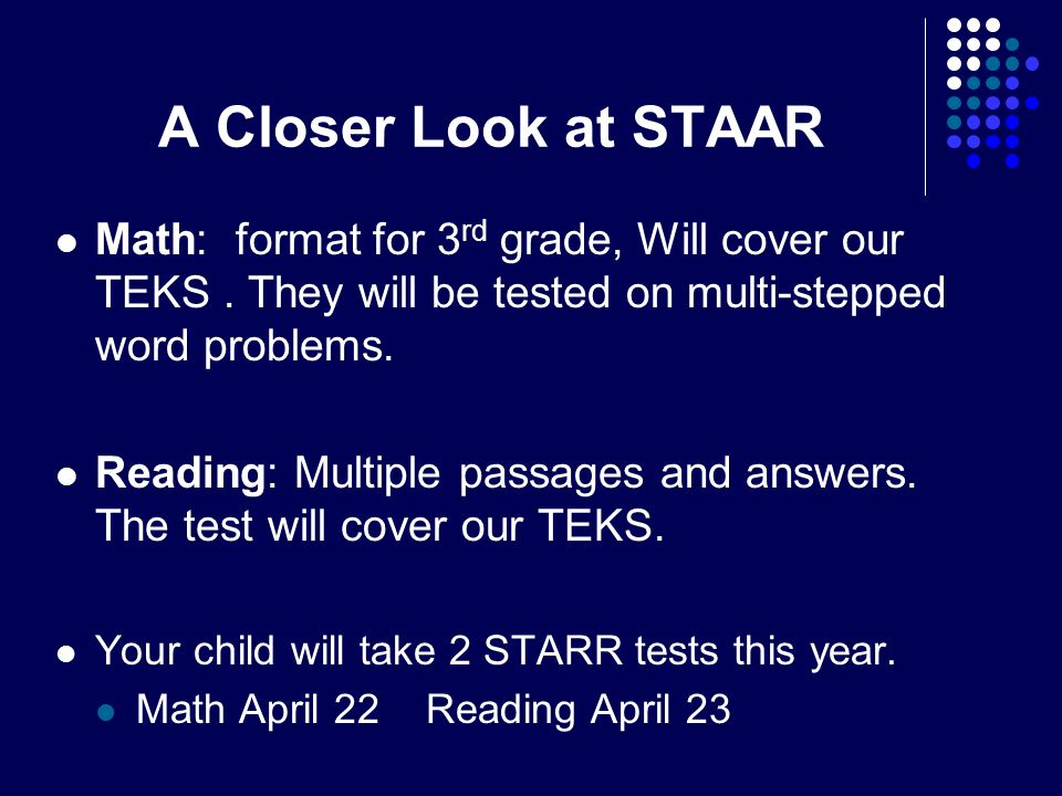 A Closer Look at STAAR Math: format for 3 rd grade, Will cover our TEKS.