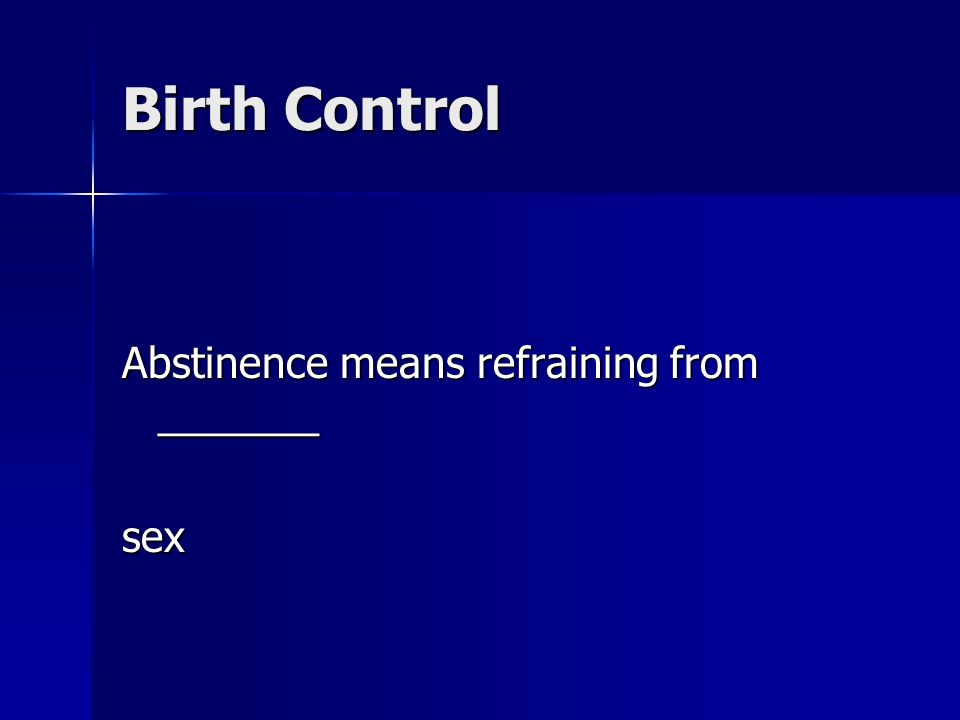 Birth Control Abstinence means refraining from _______ sex