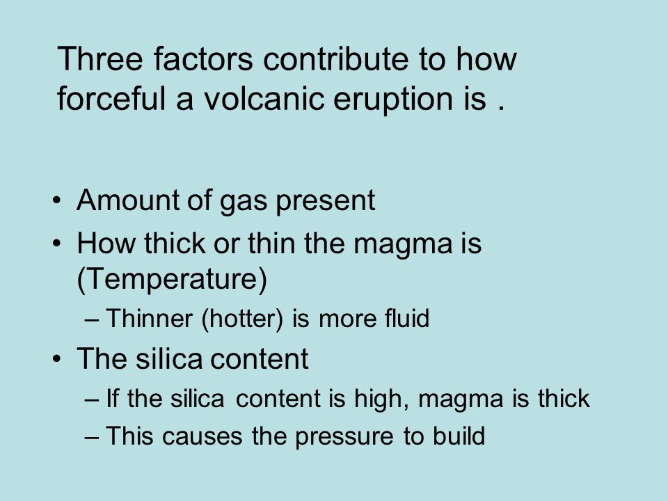 Three factors contribute to how forceful a volcanic eruption is.