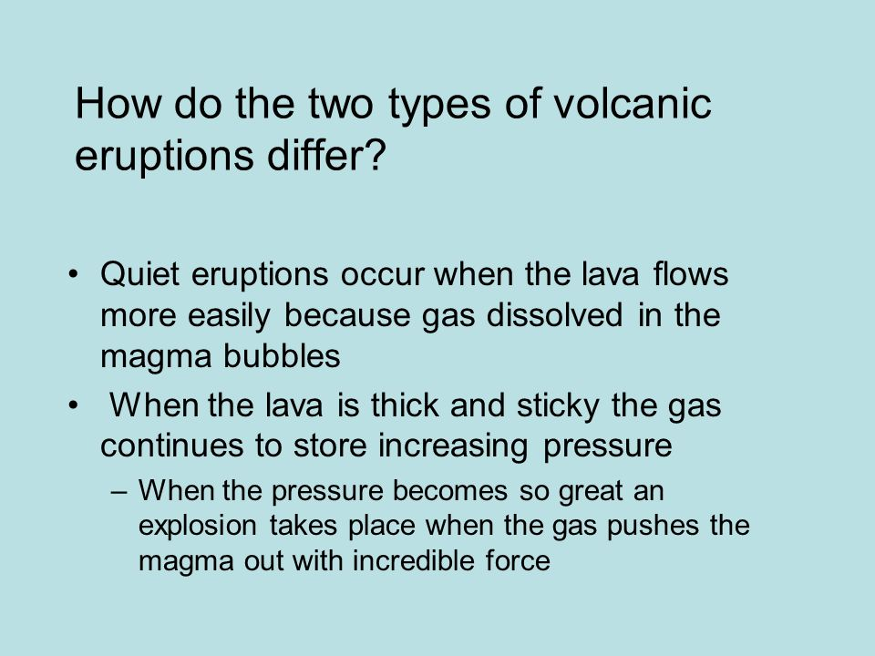 How do the two types of volcanic eruptions differ.