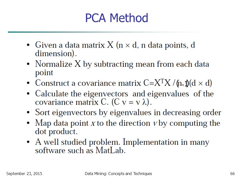 PCA Method September 23, 2015Data Mining: Concepts and Techniques66 1 ( )