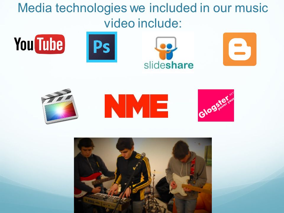 Media technologies we included in our music video include: