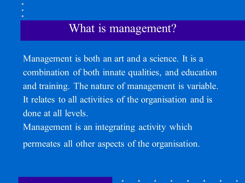 What is management. Management is both an art and a science.