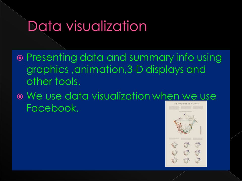  Presenting data and summary info using graphics,animation,3-D displays and other tools.