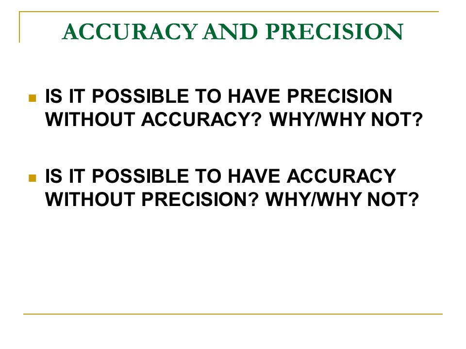 ACCURACY AND PRECISION IS IT POSSIBLE TO HAVE PRECISION WITHOUT ACCURACY.