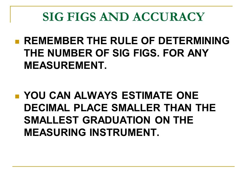 SIG FIGS AND ACCURACY REMEMBER THE RULE OF DETERMINING THE NUMBER OF SIG FIGS.