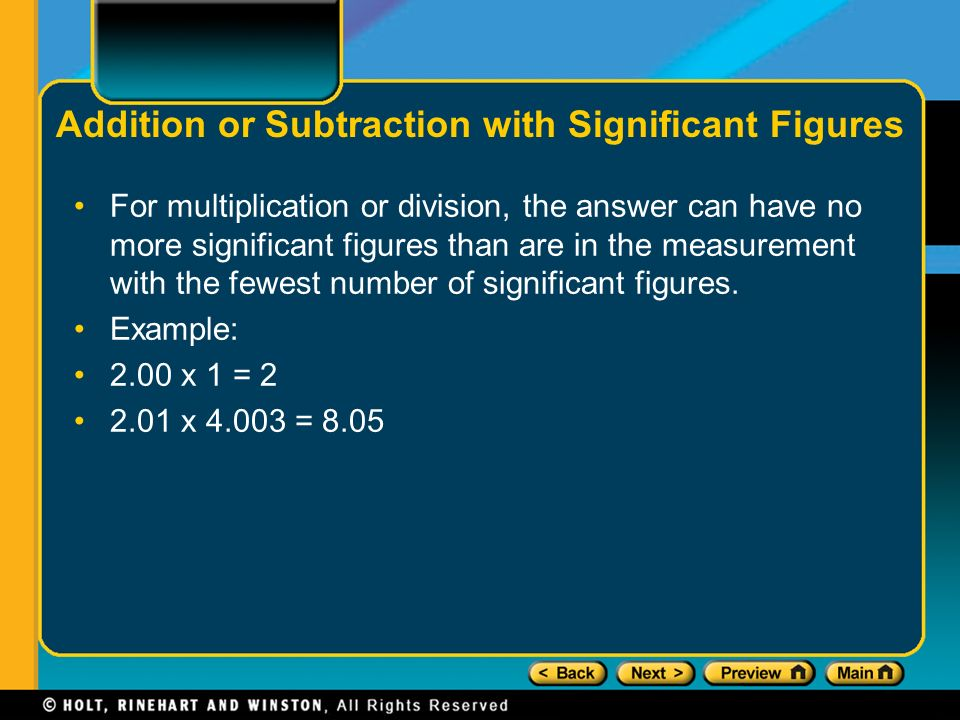 For multiplication or division, the answer can have no more significant figures than are in the measurement with the fewest number of significant figures.