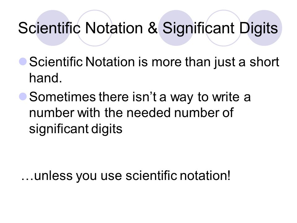 Scientific Notation & Significant Digits Scientific Notation is more than just a short hand.