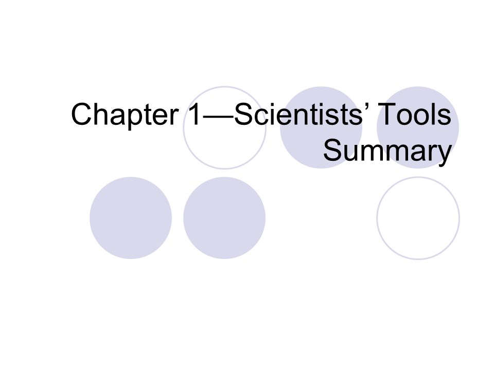 Chapter 1—Scientists' Tools Summary