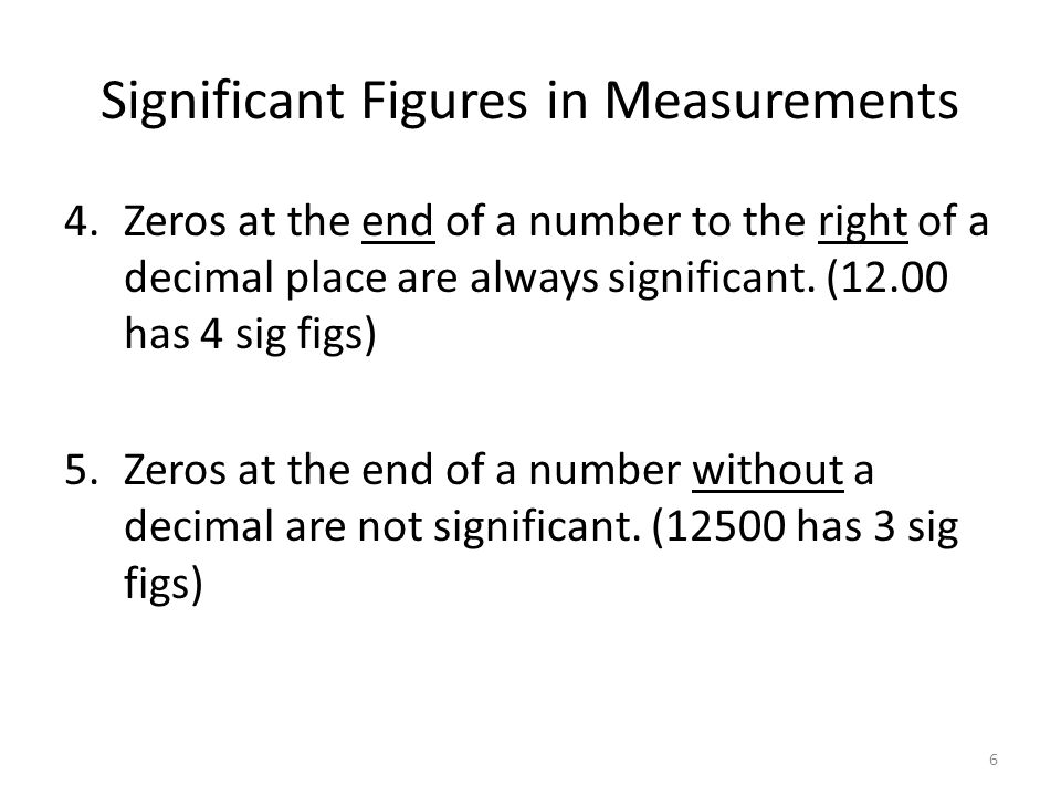Significant Figures in Measurements 4.Zeros at the end of a number to the right of a decimal place are always significant.