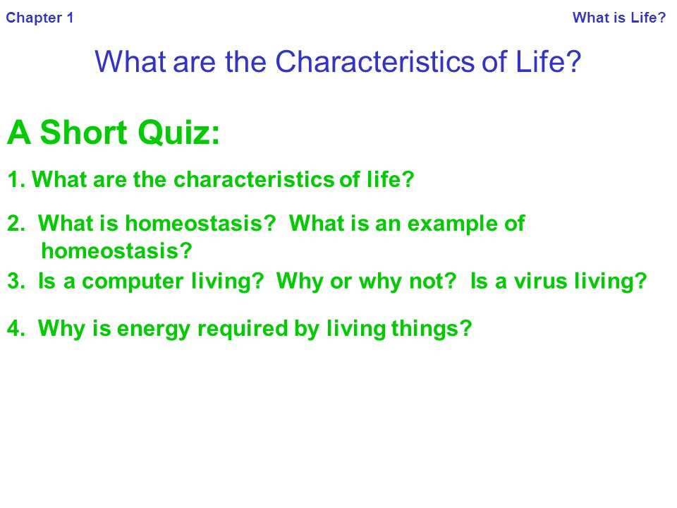 Chapter 1 What is Life. What are the Characteristics of Life.