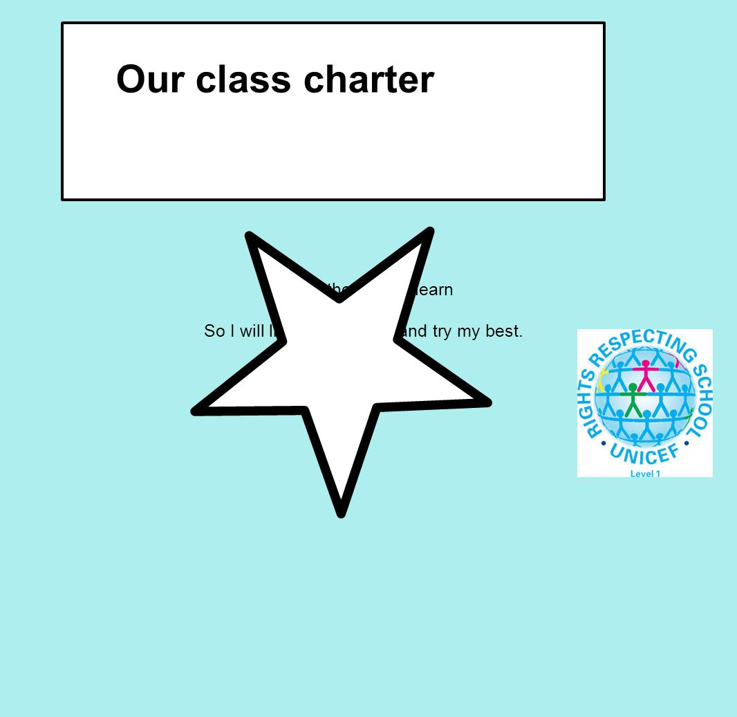 I have the right to learn So I will listen carefully and try my best. Our class charter