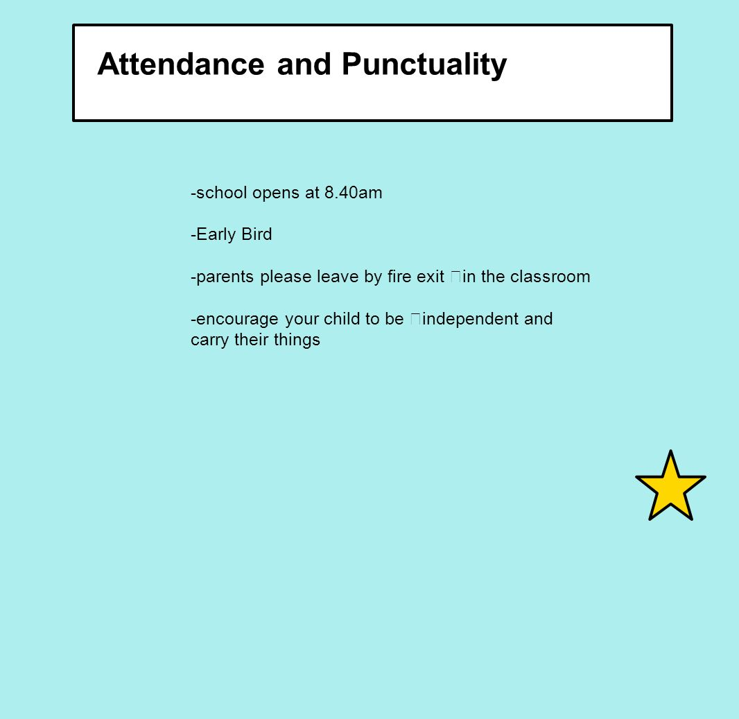 Attendance and Punctuality -Important that children come to school everyday -If a child is absent from school.