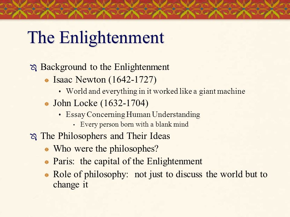 age of enlightenment essays Enlightenment era the age of enlightenment (or simply the enlightenment) is the era in western philosophy and intellectual, scientific, and cultural life, centered upon the 18th century, in which reason was advocated as the primary source for legitimacy and authority.