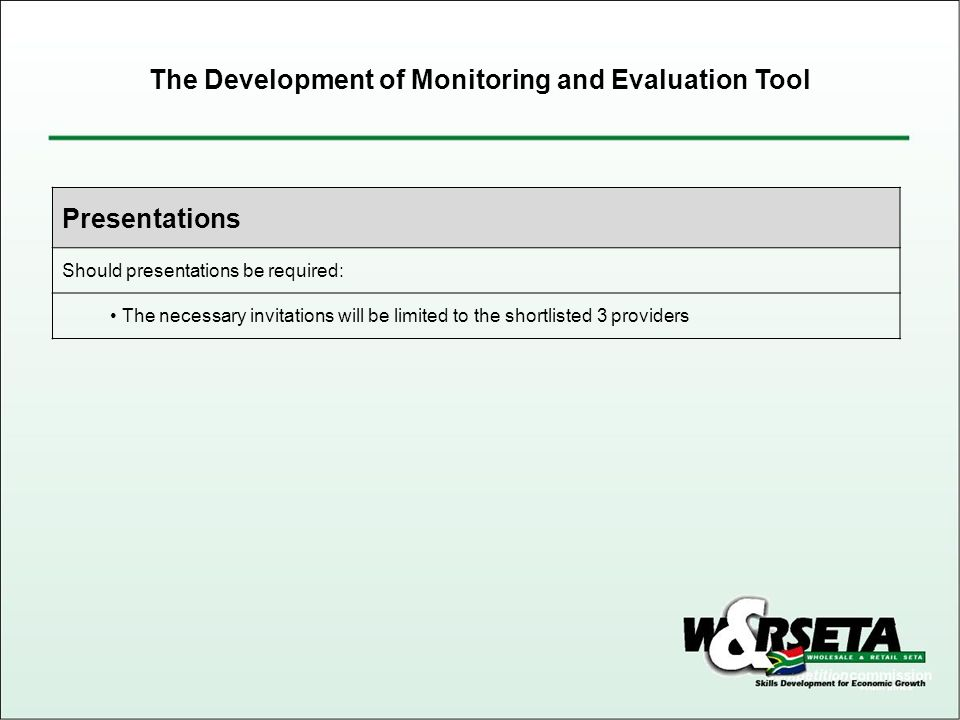 Presentations Should presentations be required: The necessary invitations will be limited to the shortlisted 3 providers The Development of Monitoring and Evaluation Tool