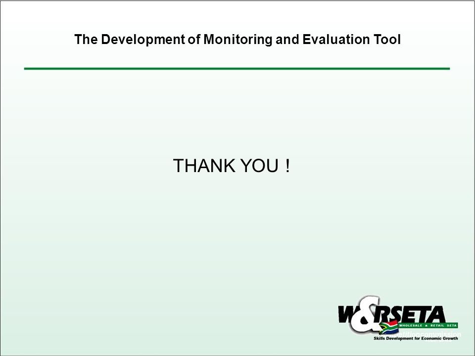 THANK YOU ! The Development of Monitoring and Evaluation Tool