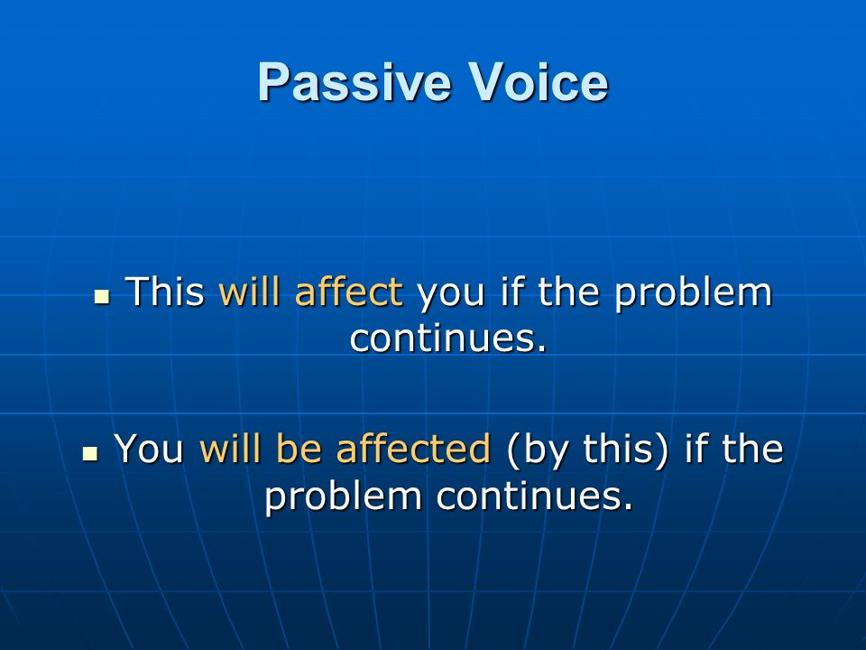 Passive Voice This will affect you if the problem continues.