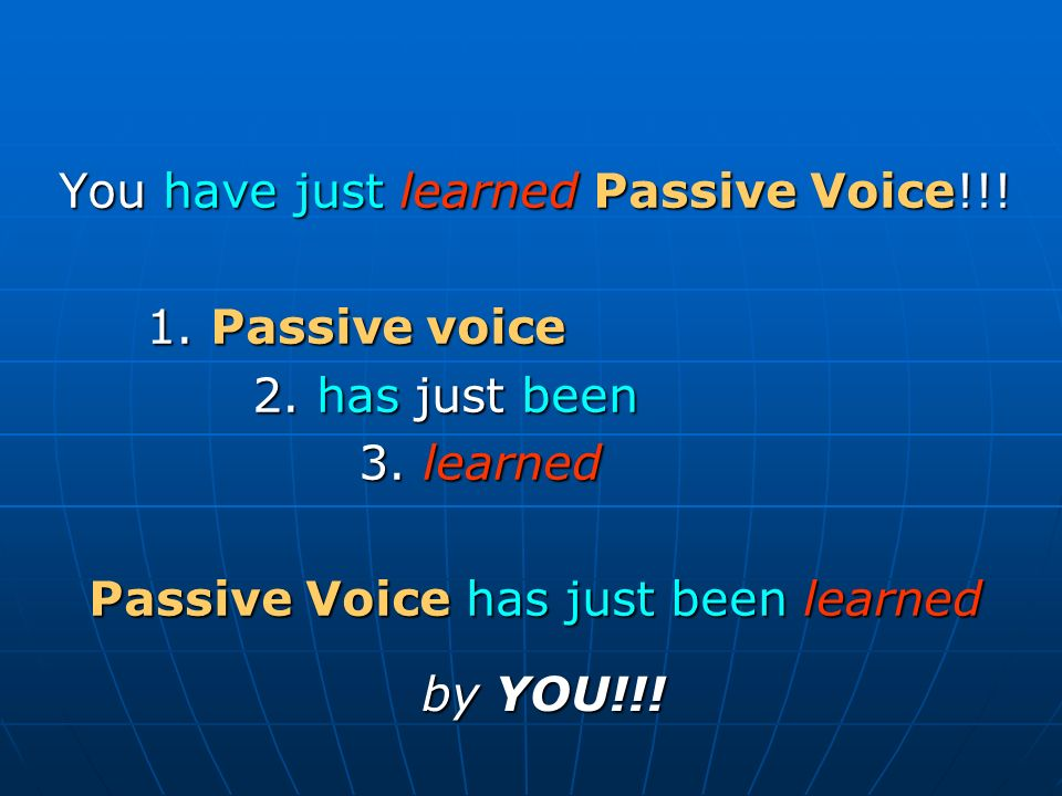 You have just learned Passive Voice!!. 1. Passive voice 2.