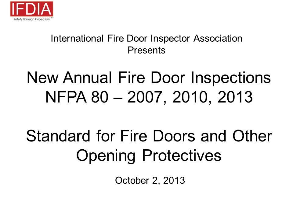 1 International Fire Door Inspector Association Presents New Annual Fire Door Inspections NFPA 80 \u2013 2007 2010 2013 Standard for Fire Doors and Other ...