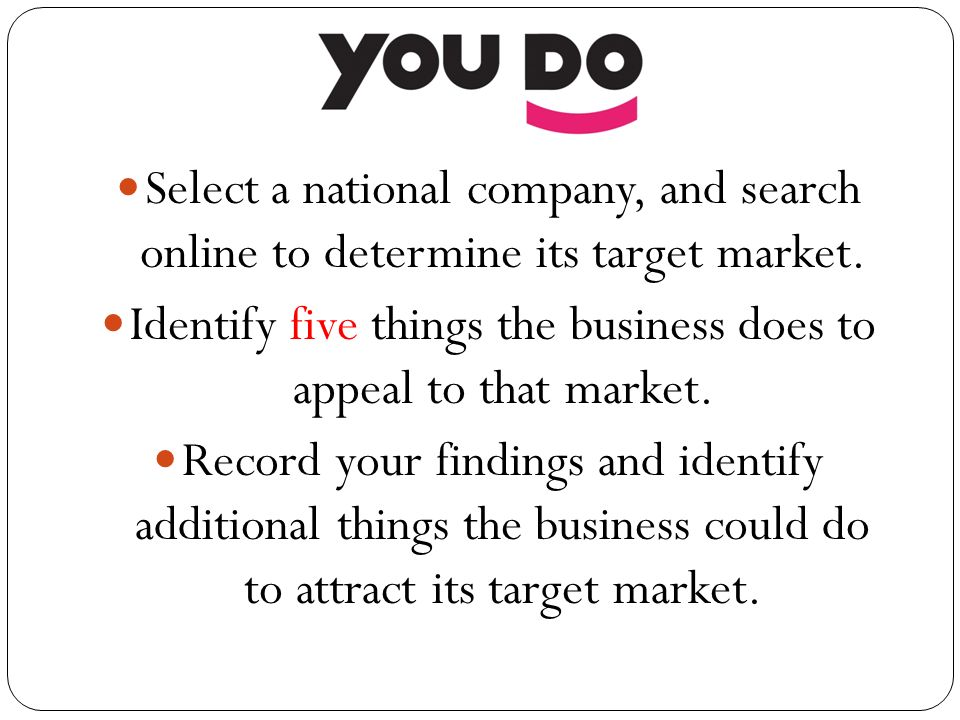 Select a national company, and search online to determine its target market.