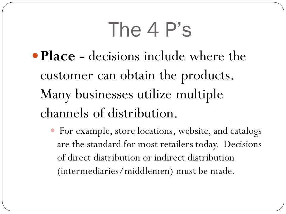 The 4 P's Place - decisions include where the customer can obtain the products.