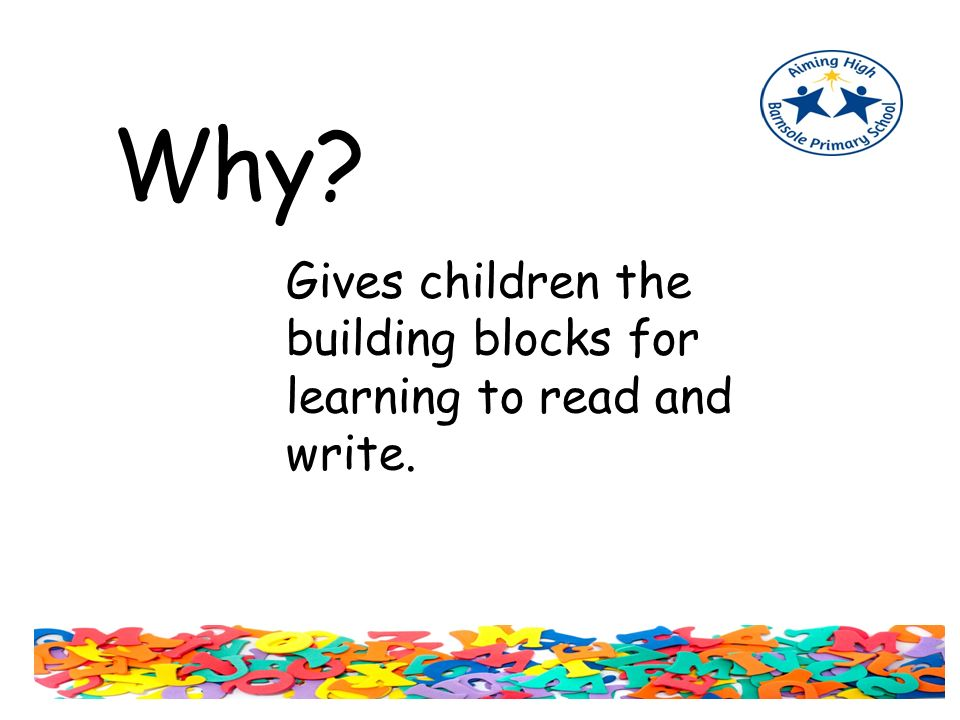 Why Gives children the building blocks for learning to read and write.