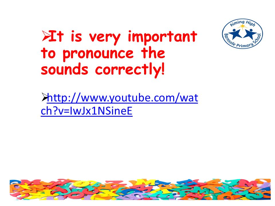  It is very important to pronounce the sounds correctly.