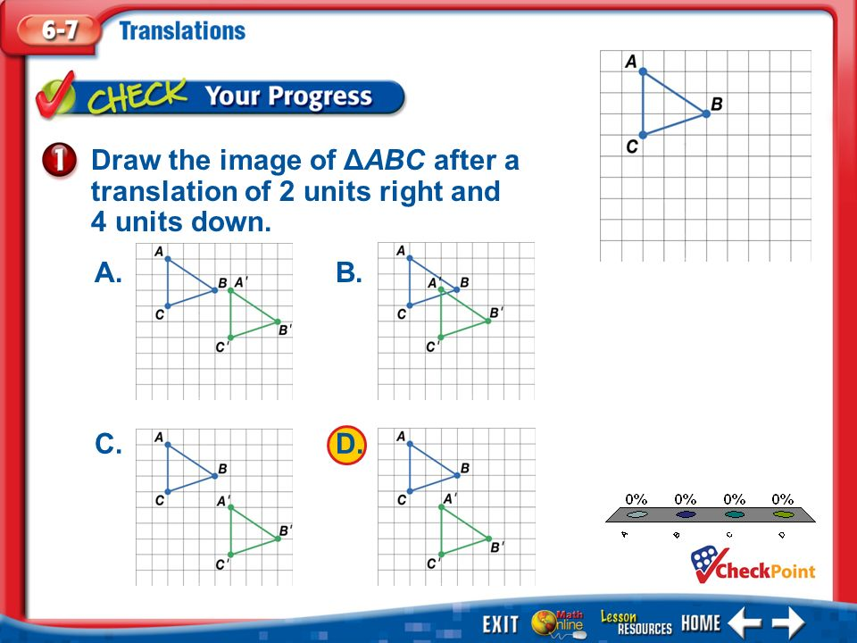 1.A 2.B 3.C 4.D Example 1 Draw the image of ΔABC after a translation of 2 units right and 4 units down.